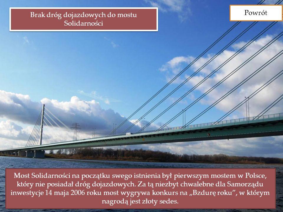 Brak dróg dojazdowych do mostu Solidarności Most Solidarności na początku swego istnienia był pierwszym mostem w Polsce, który nie posiadał dróg dojazdowych.