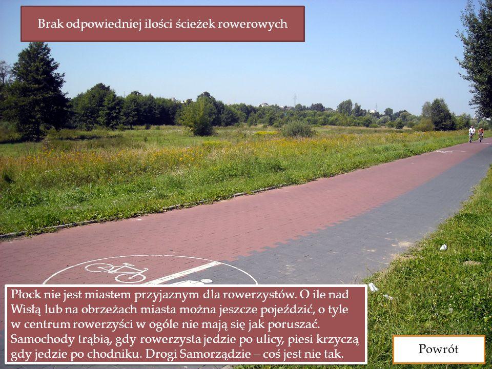 Brak odpowiedniej ilości ścieżek rowerowych Płock nie jest miastem przyjaznym dla rowerzystów. O ile nad Wisłą lub na obrzeżach miasta można jeszcze p