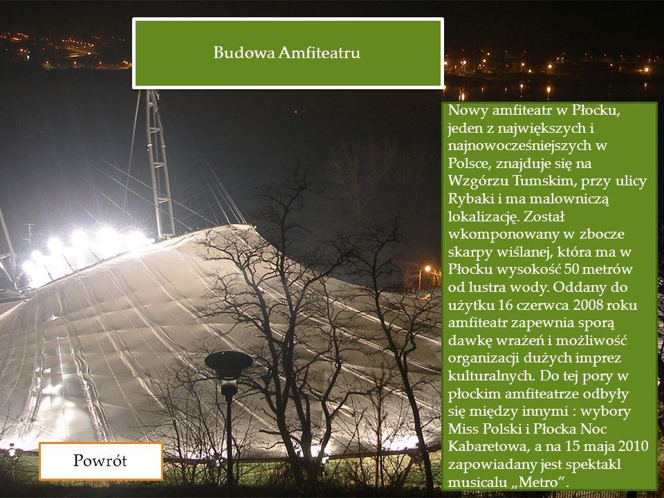 Budowa Amfiteatru Nowy amfiteatr w Płocku, jeden z największych i najnowocześniejszych w Polsce, znajduje się na Wzgórzu Tumskim, przy ulicy Rybaki i