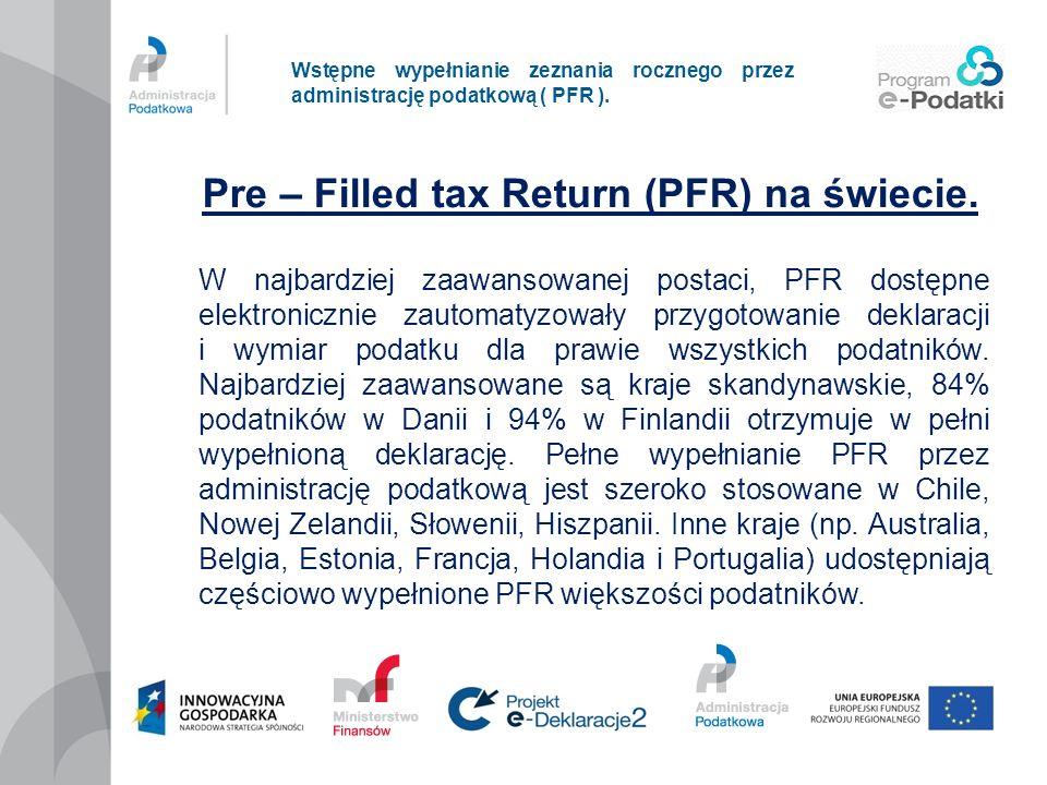 Wstępne wypełnianie zeznania rocznego przez administrację podatkową ( PFR ). Pre – Filled tax Return (PFR) na świecie. W najbardziej zaawansowanej pos