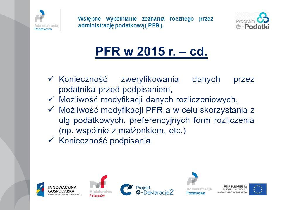Wstępne wypełnianie zeznania rocznego przez administrację podatkową ( PFR ). PFR w 2015 r. – cd. Konieczność zweryfikowania danych przez podatnika prz