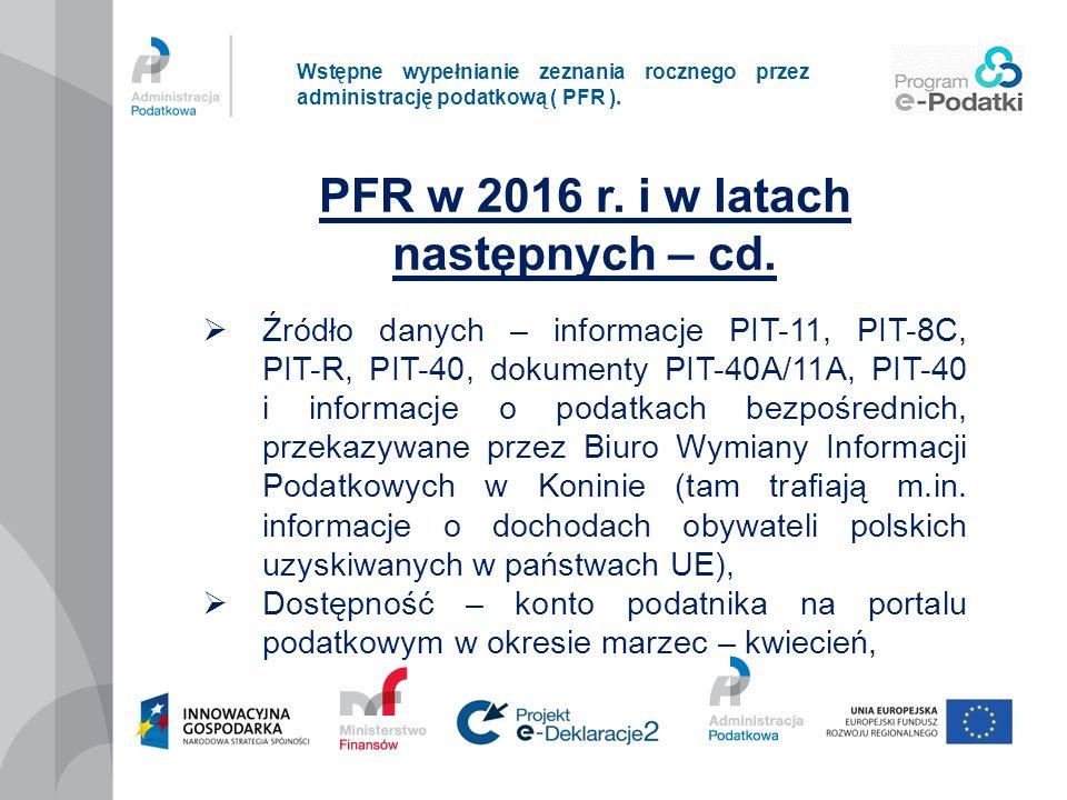 Wstępne wypełnianie zeznania rocznego przez administrację podatkową ( PFR ). PFR w 2016 r. i w latach następnych – cd. Źródło danych – informacje PIT-