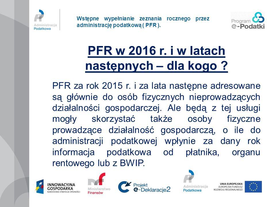 Wstępne wypełnianie zeznania rocznego przez administrację podatkową ( PFR ). PFR w 2016 r. i w latach następnych – dla kogo ? PFR za rok 2015 r. i za