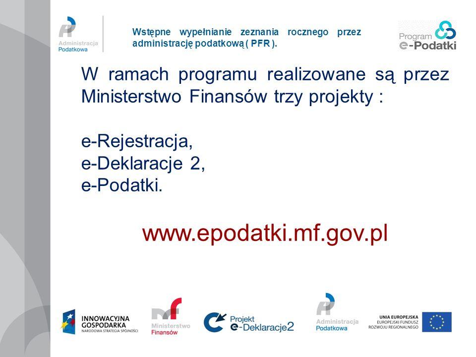 Wstępne wypełnianie zeznania rocznego przez administrację podatkową ( PFR ). W ramach programu realizowane są przez Ministerstwo Finansów trzy projekt