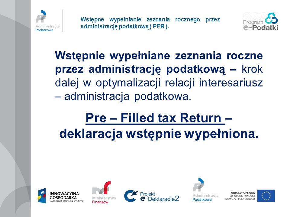 Wstępne wypełnianie zeznania rocznego przez administrację podatkową ( PFR ). Pre – Filled tax Return – deklaracja wstępnie wypełniona. Wstępnie wypełn