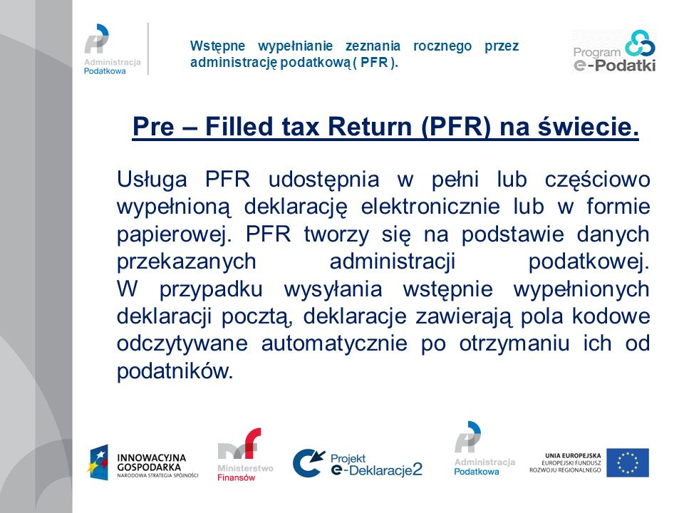 Wstępne wypełnianie zeznania rocznego przez administrację podatkową ( PFR ). Pre – Filled tax Return (PFR) na świecie. Usługa PFR udostępnia w pełni l