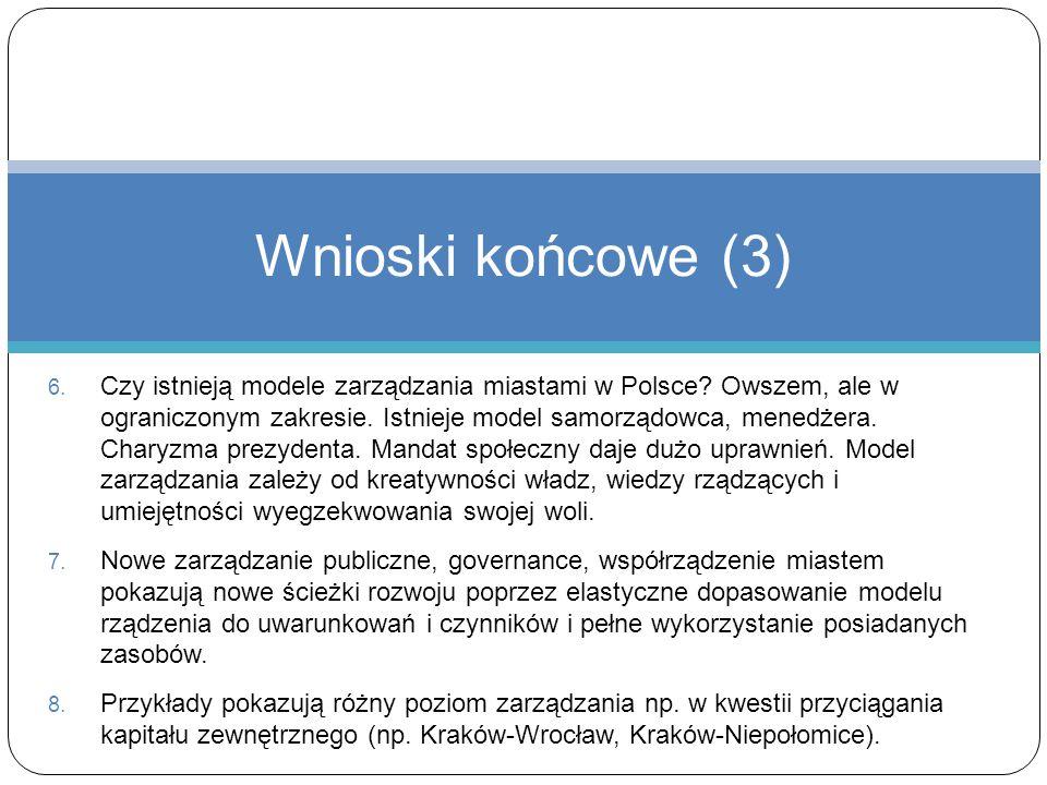 6. Czy istnieją modele zarządzania miastami w Polsce? Owszem, ale w ograniczonym zakresie. Istnieje model samorządowca, menedżera. Charyzma prezydenta