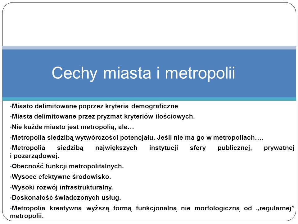 Miasto delimitowane poprzez kryteria demograficzne Miasta delimitowane przez pryzmat kryteriów ilościowych. Nie każde miasto jest metropolią, ale… Met