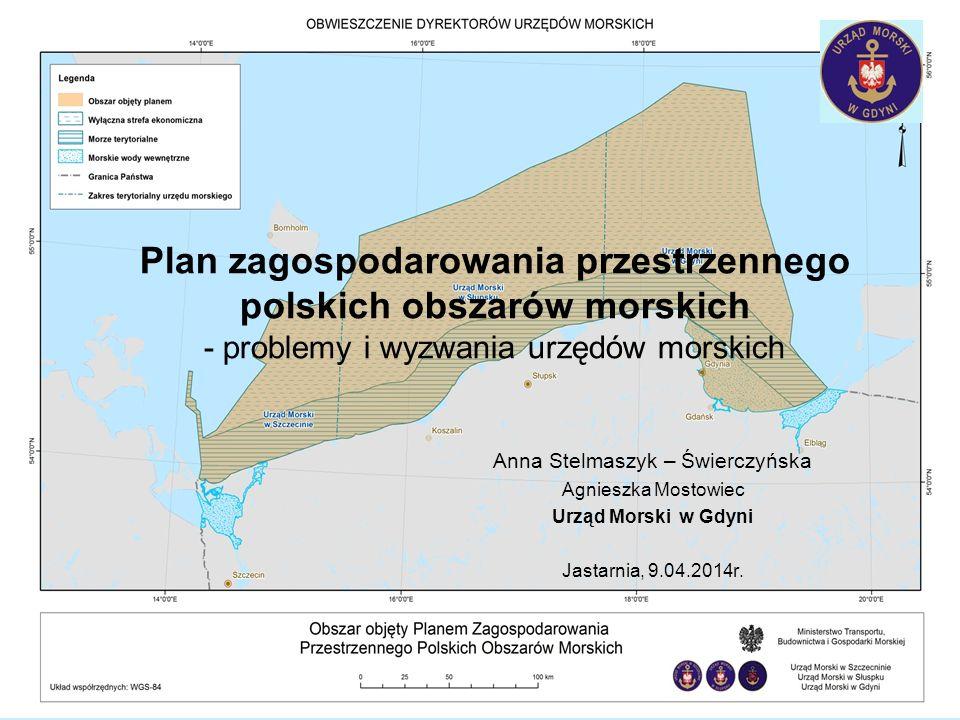 Plan zagospodarowania przestrzennego polskich obszarów morskich - problemy i wyzwania urzędów morskich Anna Stelmaszyk – Świerczyńska Agnieszka Mostow