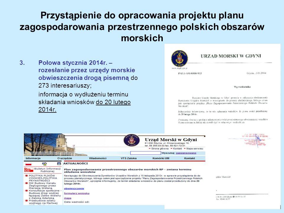 Przystąpienie do opracowania projektu planu zagospodarowania przestrzennego polskich obszarów morskich 3.Połowa stycznia 2014r. – rozesłanie przez urz