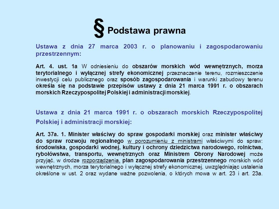 § Podstawa prawna Ustawa z dnia 27 marca 2003 r. o planowaniu i zagospodarowaniu przestrzennym: Art. 4. ust. 1a W odniesieniu do obszarów morskich wód