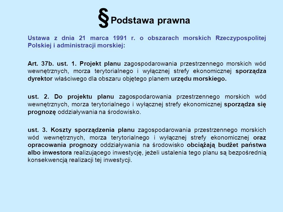 § Podstawa prawna Ustawa z dnia 21 marca 1991 r. o obszarach morskich Rzeczypospolitej Polskiej i administracji morskiej: Art. 37b. ust. 1. Projekt pl