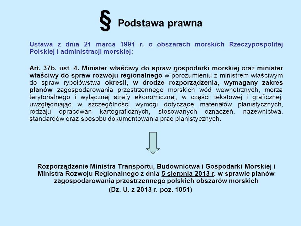 § Podstawa prawna Ustawa z dnia 21 marca 1991 r. o obszarach morskich Rzeczypospolitej Polskiej i administracji morskiej: Art. 37b. ust. 4. Minister w