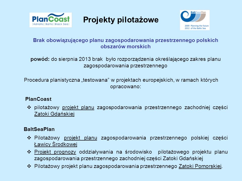 Projekty pilotażowe Brak obowiązującego planu zagospodarowania przestrzennego polskich obszarów morskich powód: do sierpnia 2013 brak było rozporządze