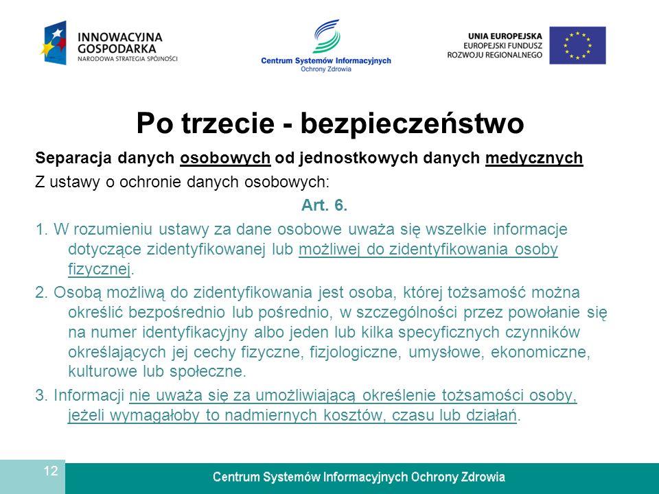 12 Po trzecie - bezpieczeństwo Separacja danych osobowych od jednostkowych danych medycznych Z ustawy o ochronie danych osobowych: Art. 6. 1. W rozumi