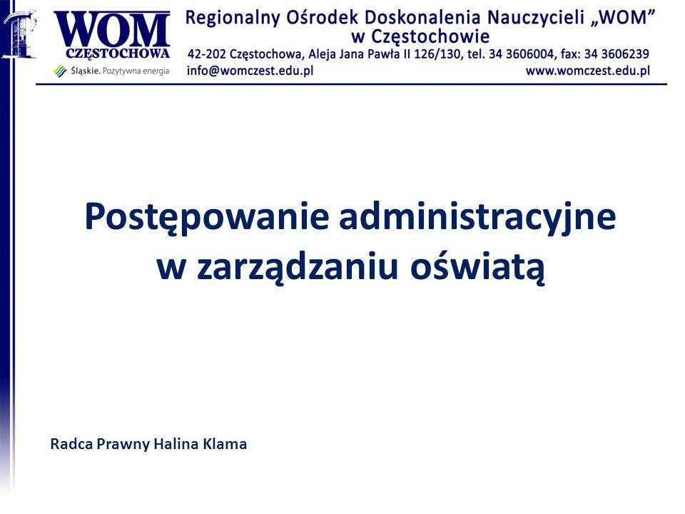 Postępowanie administracyjne w zarządzaniu oświatą Radca Prawny Halina Klama