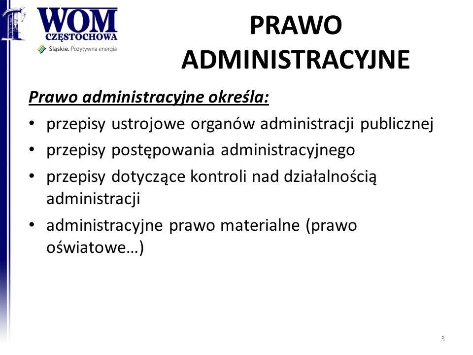 PRAWO ADMINISTRACYJNE Prawo administracyjne określa: przepisy ustrojowe organów administracji publicznej przepisy postępowania administracyjnego przep