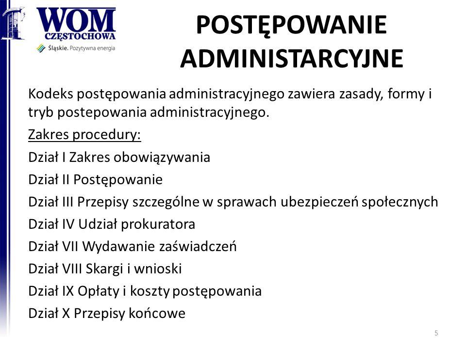 POSTĘPOWANIE ADMINISTARCYJNE Kodeks postępowania administracyjnego zawiera zasady, formy i tryb postepowania administracyjnego. Zakres procedury: Dzia
