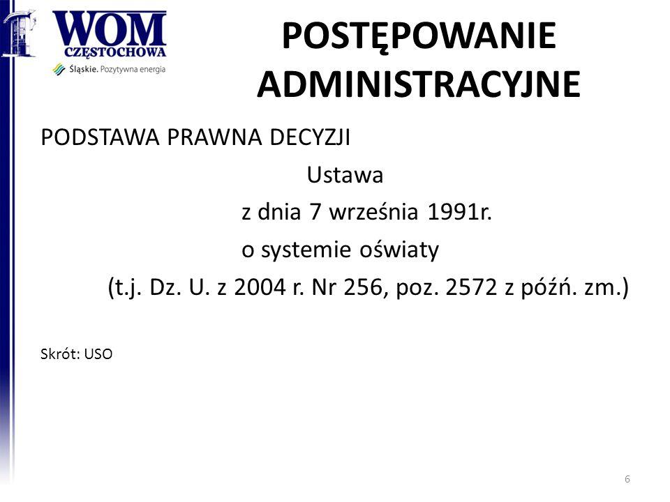POSTĘPOWANIE ADMINISTRACYJNE PODSTAWA PRAWNA DECYZJI Ustawa z dnia 7 września 1991r. o systemie oświaty (t.j. Dz. U. z 2004 r. Nr 256, poz. 2572 z póź