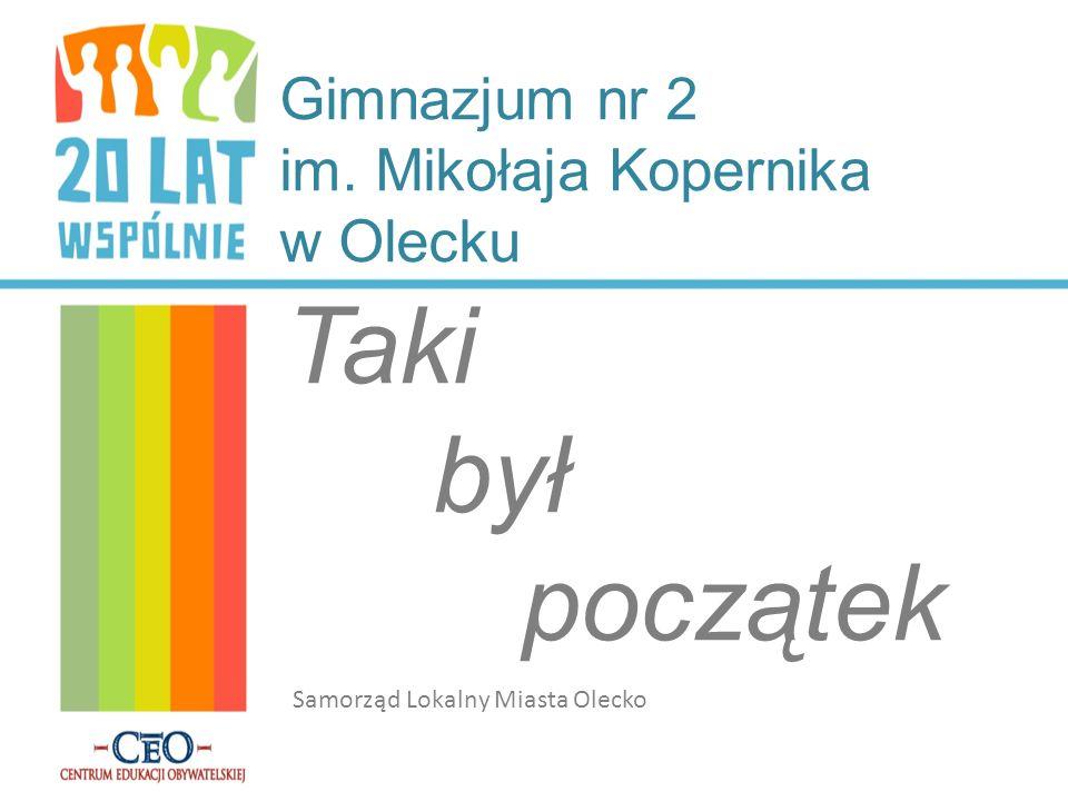 Gimnazjum nr 2 im. Mikołaja Kopernika w Olecku Taki był początek Samorząd Lokalny Miasta Olecko