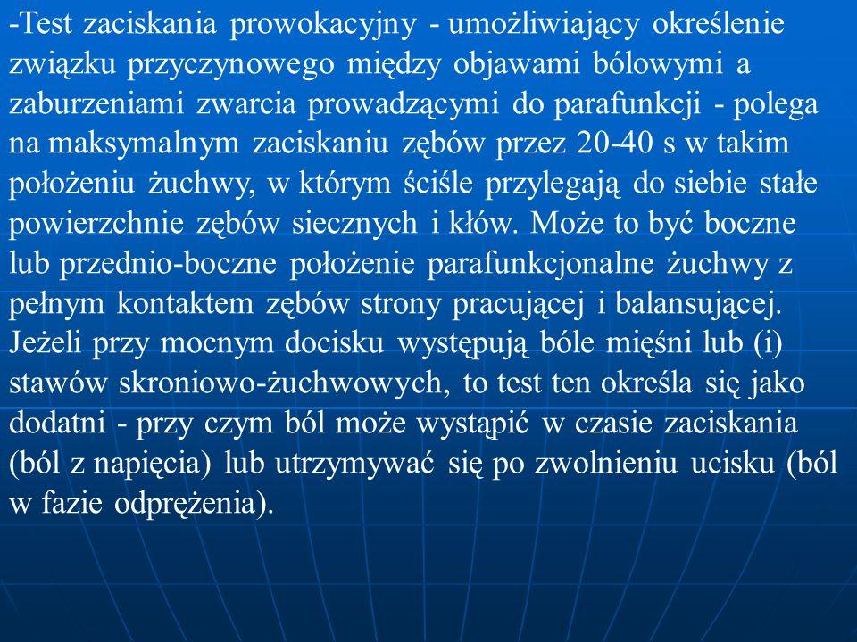 -Test zaciskania prowokacyjny - umożliwiający określenie związku przyczynowego między objawami bólowymi a zaburzeniami zwarcia prowadzącymi do parafun