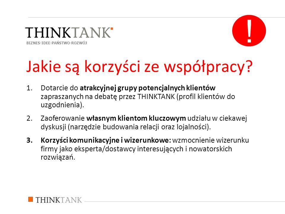 1.Dotarcie do atrakcyjnej grupy potencjalnych klientów zapraszanych na debatę przez THINKTANK (profil klientów do uzgodnienia). 2.Zaoferowanie własnym