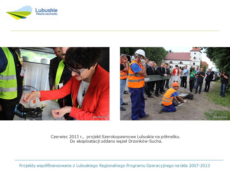 Projekty współfinansowane z Lubuskiego Regionalnego Programu Operacyjnego na lata 2007-2013 Czerwiec 2013 r., projekt Szerokopasmowe Lubuskie na półmetku.