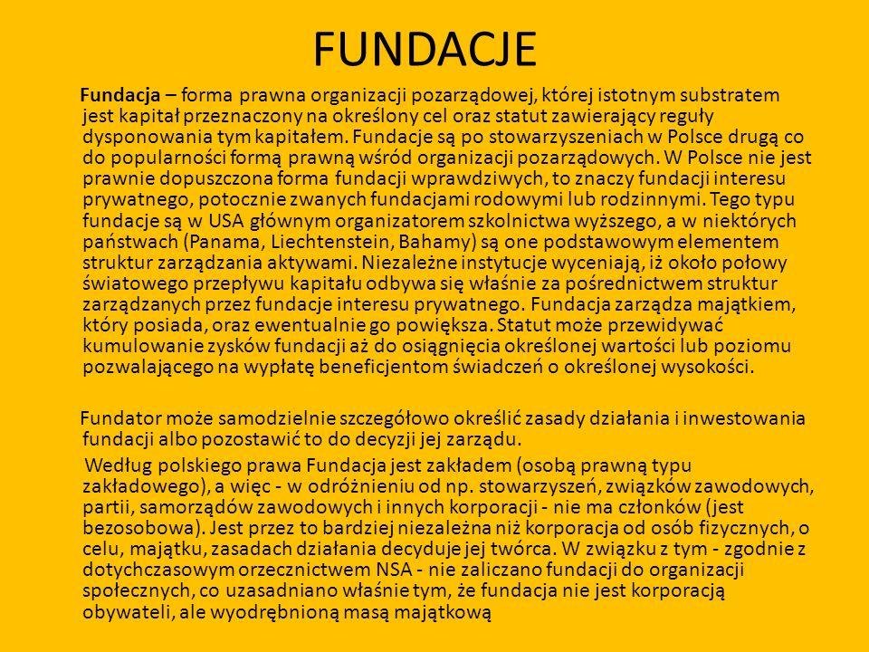 FUNDACJE Fundacja – forma prawna organizacji pozarządowej, której istotnym substratem jest kapitał przeznaczony na określony cel oraz statut zawierają