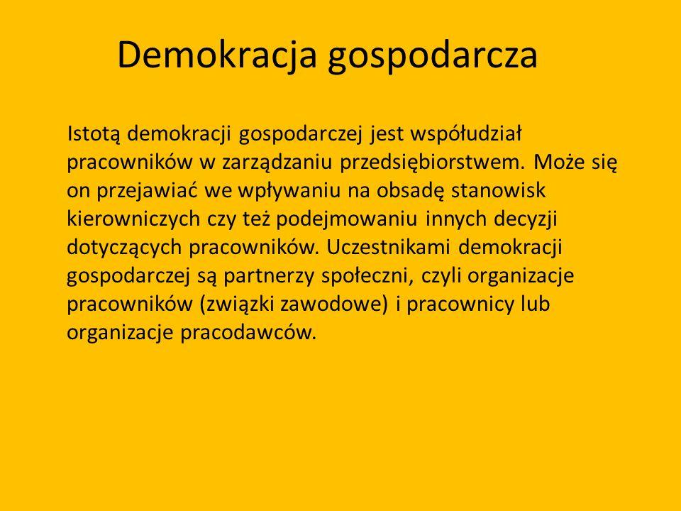 Demokracja gospodarcza Istotą demokracji gospodarczej jest współudział pracowników w zarządzaniu przedsiębiorstwem. Może się on przejawiać we wpływani