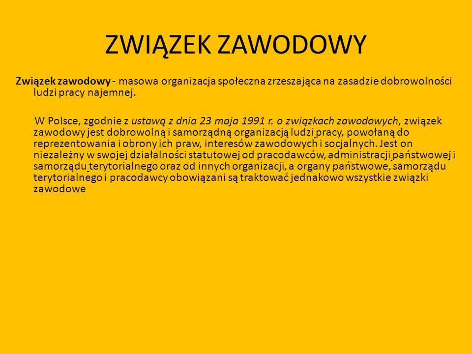 ZWIĄZEK ZAWODOWY Związek zawodowy - masowa organizacja społeczna zrzeszająca na zasadzie dobrowolności ludzi pracy najemnej. W Polsce, zgodnie z ustaw