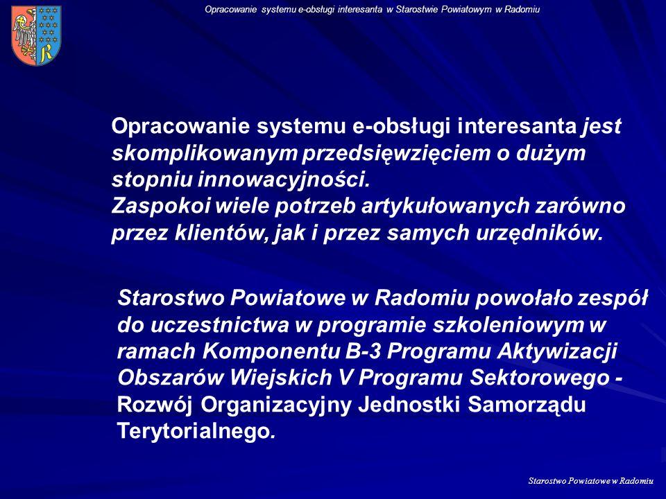 Starostwo Powiatowe w Radomiu Opracowanie systemu e-obsługi interesanta w Starostwie Powiatowym w Radomiu Cel ogólny: Usprawnienie pracy administracji