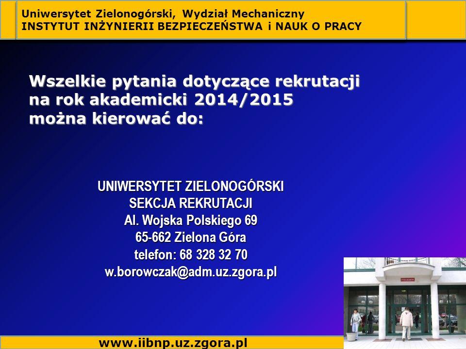 Wszelkie pytania dotyczące rekrutacji na rok akademicki 2014/2015 można kierować do: UNIWERSYTET ZIELONOGÓRSKI SEKCJA REKRUTACJI Al. Wojska Polskiego