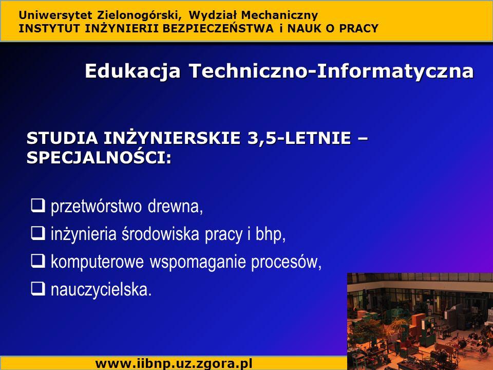 Edukacja Techniczno-Informatyczna STUDIA INŻYNIERSKIE 3,5-LETNIE – SPECJALNOŚCI: przetwórstwo drewna, inżynieria środowiska pracy i bhp, komputerowe wspomaganie procesów, nauczycielska.