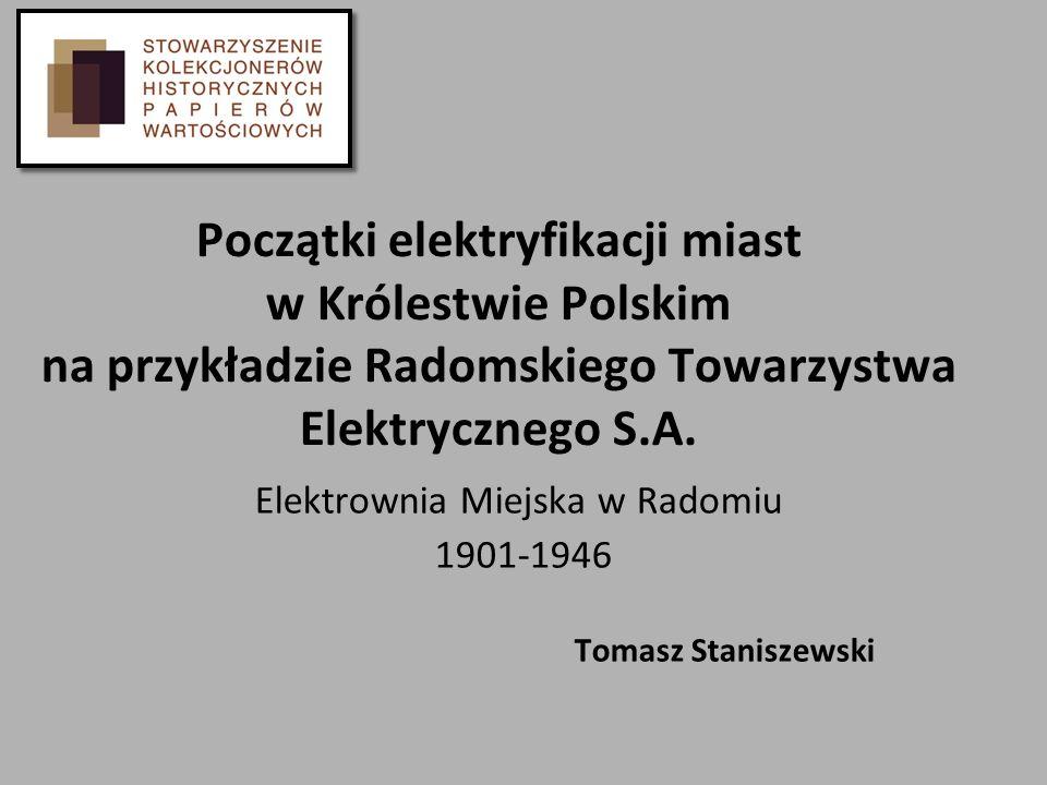 Początki elektryfikacji miast w Królestwie Polskim na przykładzie Radomskiego Towarzystwa Elektrycznego S.A. Elektrownia Miejska w Radomiu 1901-1946 T