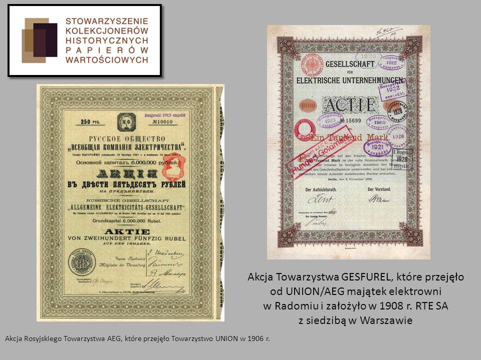 Akcja Rosyjskiego Towarzystwa AEG, które przejęło Towarzystwo UNION w 1906 r. Akcja Towarzystwa GESFUREL, które przejęło od UNION/AEG majątek elektrow
