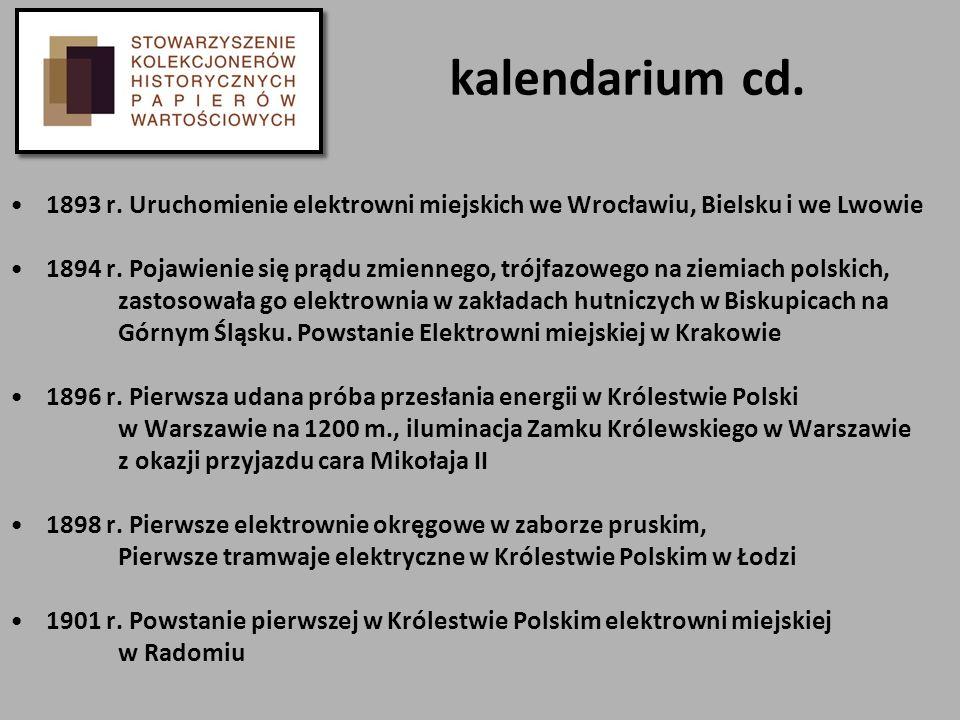 kalendarium cd. 1893 r. Uruchomienie elektrowni miejskich we Wrocławiu, Bielsku i we Lwowie 1894 r. Pojawienie się prądu zmiennego, trójfazowego na zi