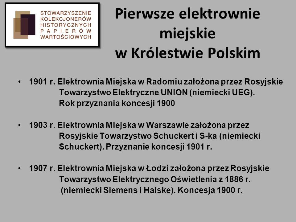Pierwsze elektrownie miejskie w Królestwie Polskim 1901 r. Elektrownia Miejska w Radomiu założona przez Rosyjskie Towarzystwo Elektryczne UNION (niemi