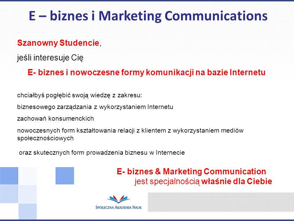 Szanowny Studencie, jeśli interesuje Cię E- biznes i nowoczesne formy komunikacji na bazie Internetu chciałbyś pogłębić swoją wiedzę z zakresu: biznes