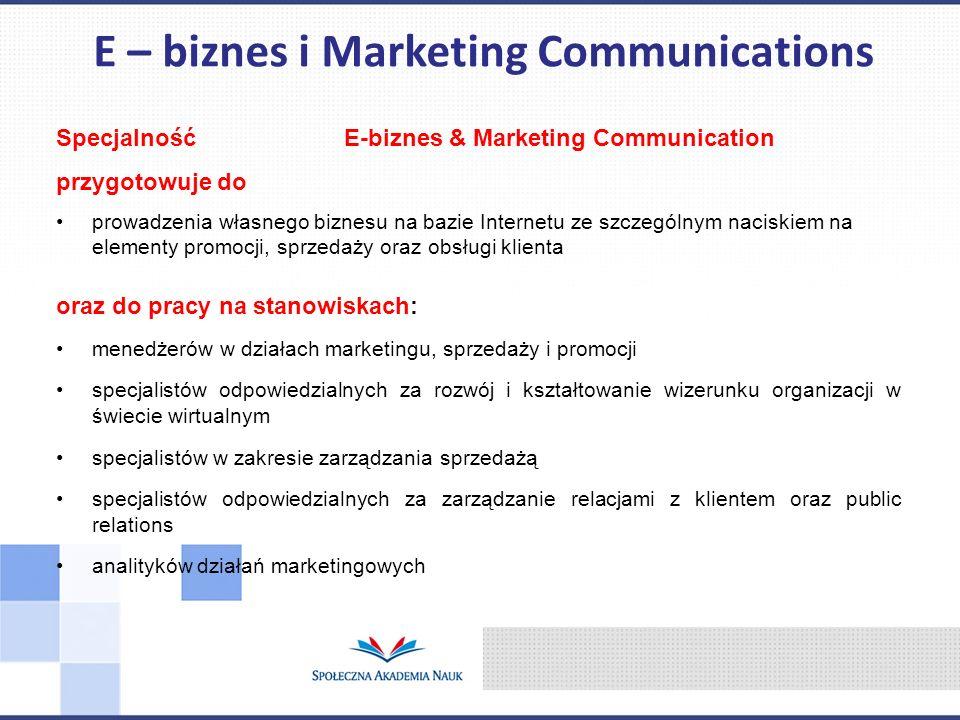 Specjalność E-biznes & Marketing Communication przygotowuje do prowadzenia własnego biznesu na bazie Internetu ze szczególnym naciskiem na elementy pr