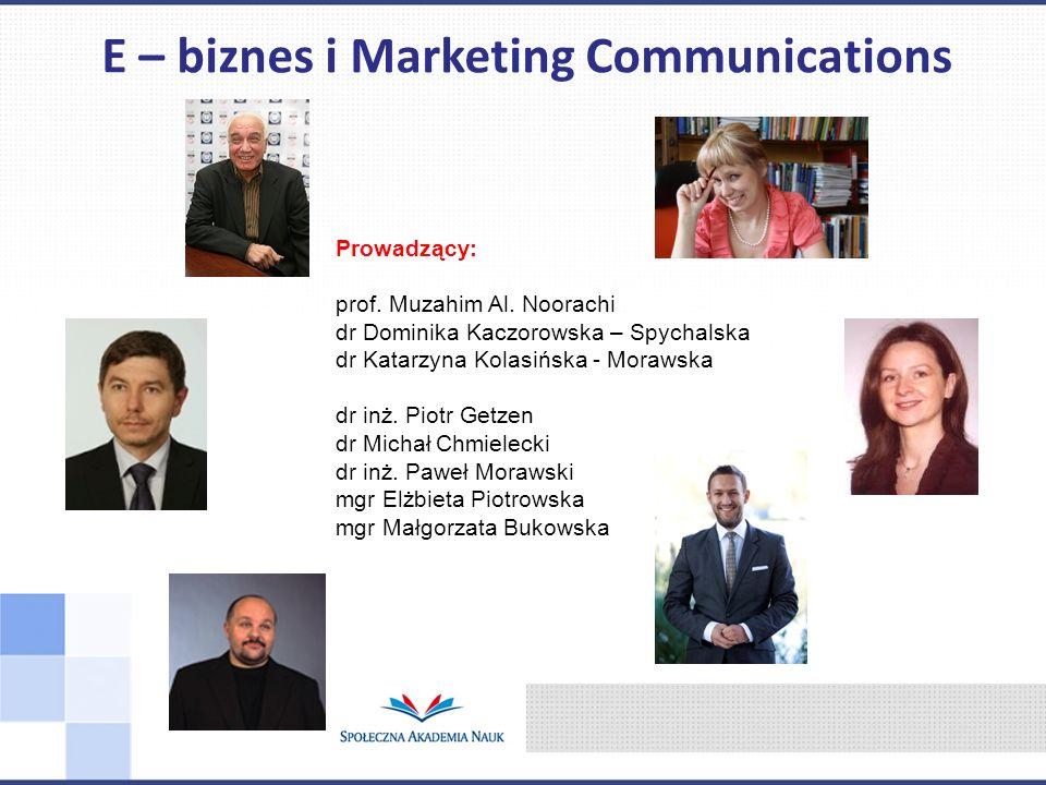 E – biznes i Marketing Communications Prowadzący: prof. Muzahim Al. Noorachi dr Dominika Kaczorowska – Spychalska dr Katarzyna Kolasińska - Morawska d