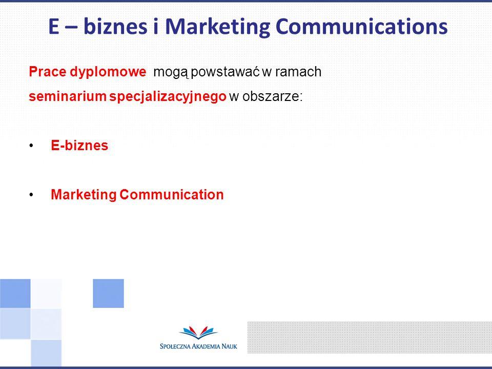 Prace dyplomowe mogą powstawać w ramach seminarium specjalizacyjnego w obszarze: E-biznes Marketing Communication E – biznes i Marketing Communication