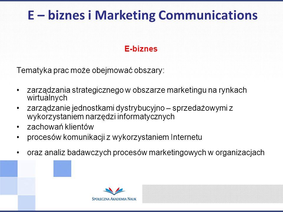 E-biznes Tematyka prac może obejmować obszary: zarządzania strategicznego w obszarze marketingu na rynkach wirtualnych zarządzanie jednostkami dystryb