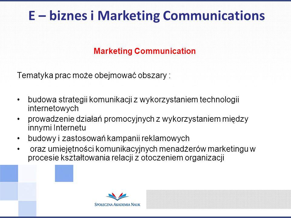 Marketing Communication Tematyka prac może obejmować obszary : budowa strategii komunikacji z wykorzystaniem technologii internetowych prowadzenie dzi