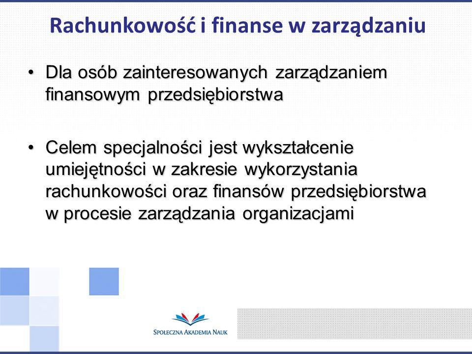 Dla osób zainteresowanych zarządzaniem finansowym przedsiębiorstwaDla osób zainteresowanych zarządzaniem finansowym przedsiębiorstwa Celem specjalnośc
