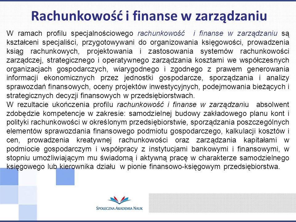 W ramach profilu specjalnościowego rachunkowość i finanse w zarządzaniu są kształceni specjaliści, przygotowywani do organizowania księgowości, prowad
