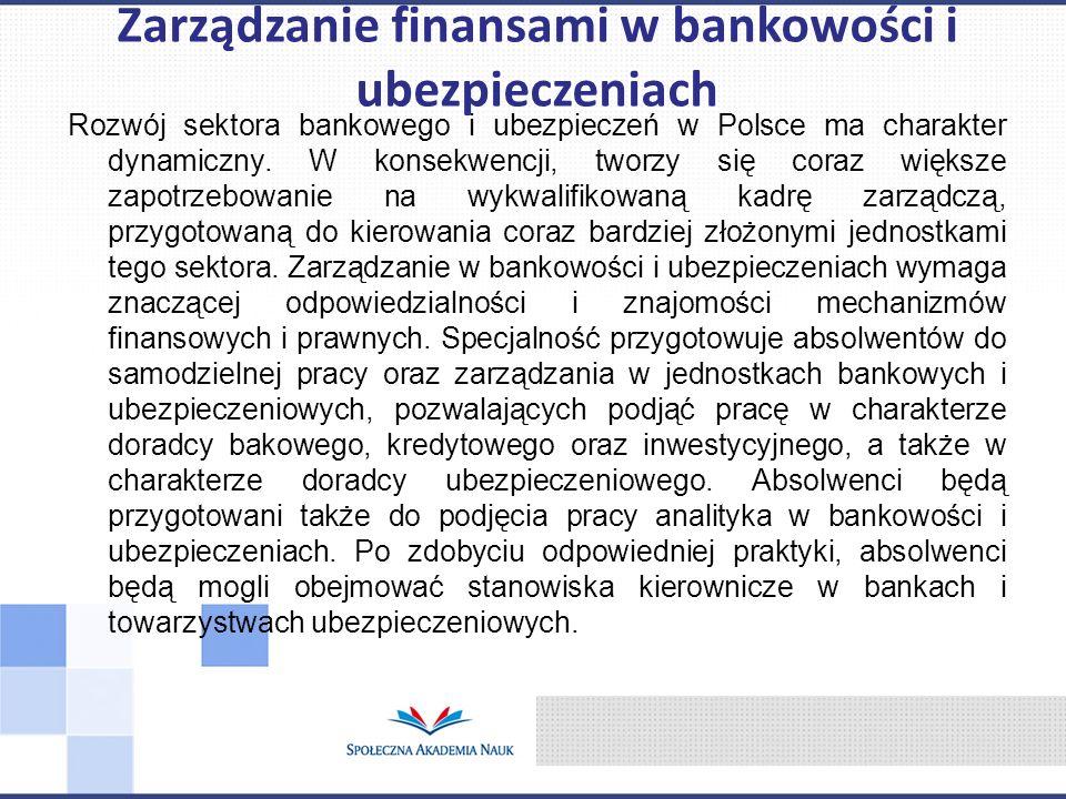 Rozwój sektora bankowego i ubezpieczeń w Polsce ma charakter dynamiczny. W konsekwencji, tworzy się coraz większe zapotrzebowanie na wykwalifikowaną k