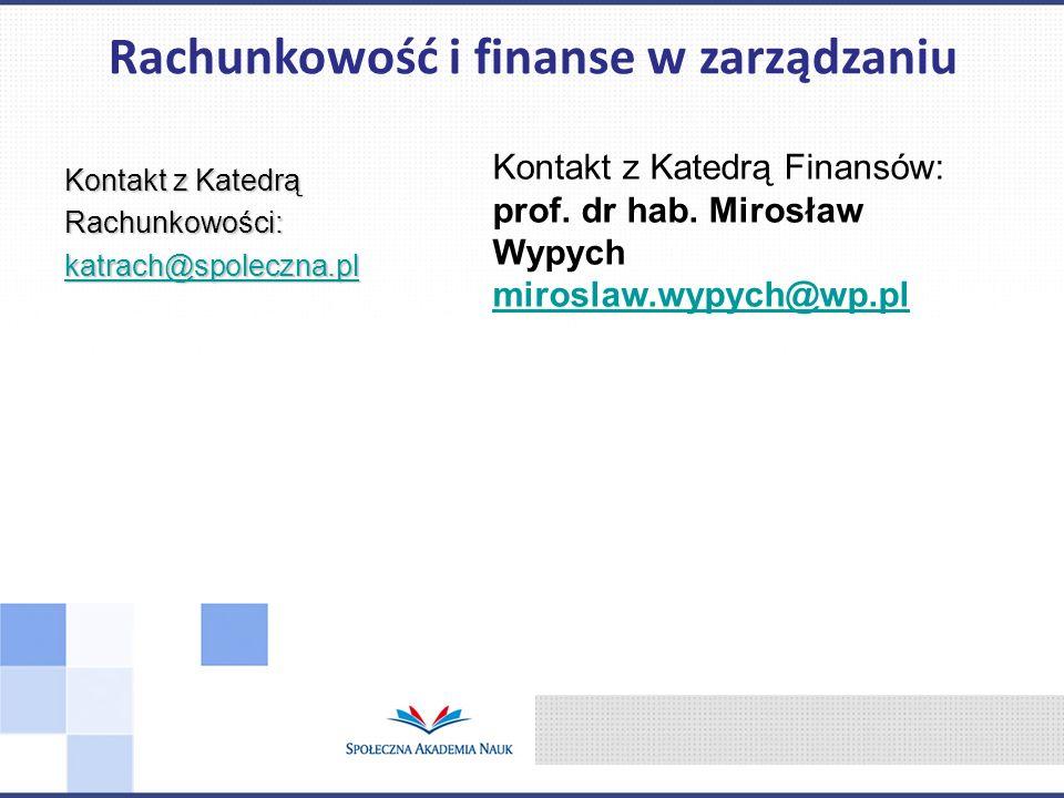 Kontakt z Katedrą Rachunkowości: katrach@spoleczna.pl Rachunkowość i finanse w zarządzaniu Kontakt z Katedrą Finansów: prof. dr hab. Mirosław Wypych m