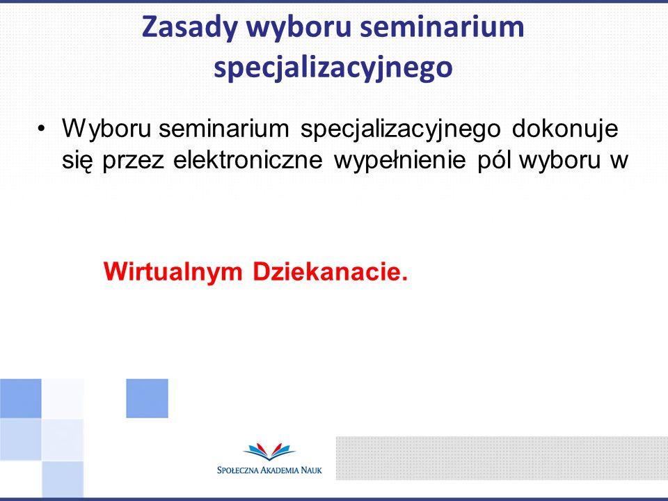 Wyboru seminarium specjalizacyjnego dokonuje się przez elektroniczne wypełnienie pól wyboru w Wirtualnym Dziekanacie. Zasady wyboru seminarium specjal