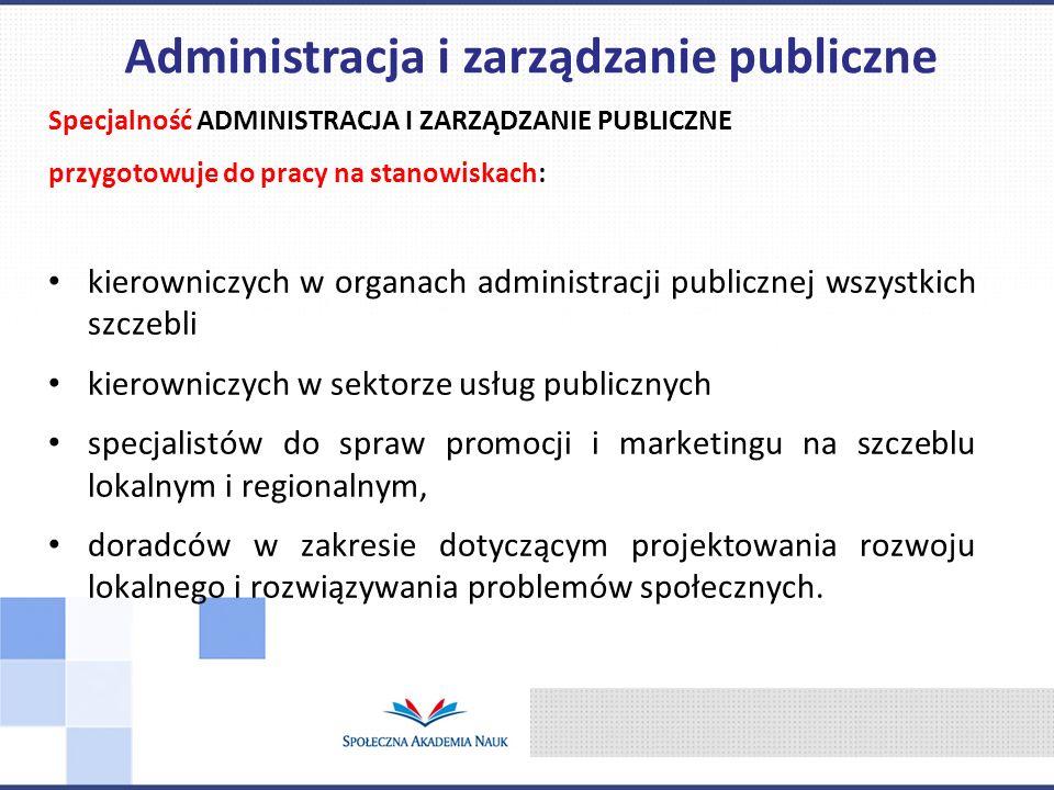 Specjalność ADMINISTRACJA I ZARZĄDZANIE PUBLICZNE przygotowuje do pracy na stanowiskach: kierowniczych w organach administracji publicznej wszystkich