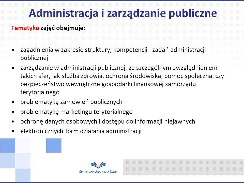 Tematyka zajęć obejmuje: zagadnienia w zakresie struktury, kompetencji i zadań administracji publicznej zarządzanie w administracji publicznej, ze szc